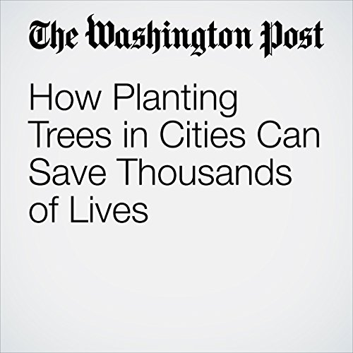 How Planting Trees in Cities Can Save Thousands of Lives audiobook cover art