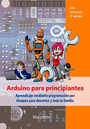 Arduino para principiantes: Aprendizaje mediante programación por bloques para docentes y toda la familia