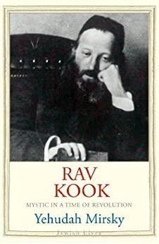 Rav Kook: Mystic in a Time of Revolution (Jewish Lives) by [Yehudah Mirsky]