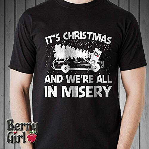 It's Christmas and We're All In Misery Christmas Vacation Movies Day Customized Handmade T-Shirt Hoodie/Long Sleeve/Tank Top/Sweatshirt