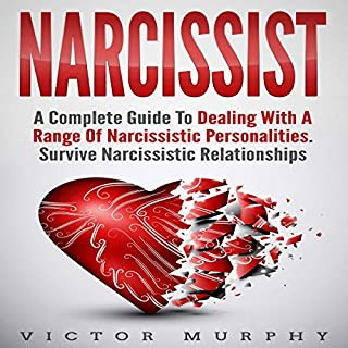 Narcissist     A Complete Guide to Dealing with a Range of Narcissistic Personalities - Survive Narcissistic Relationships.              By:                                                                                                                                 Victor Murphy                               Narrated by:                                                                                                                                 Courtney Encheff                      Length: 1 hr and 53 mins     7 ratings     Overall 4.6