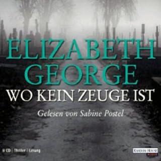 Wo kein Zeuge ist                   Autor:                                                                                                                                 Elizabeth George                               Sprecher:                                                                                                                                 Sabine Postel                      Spieldauer: 8 Std. und 42 Min.     110 Bewertungen     Gesamt 3,9