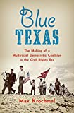 Blue Texas: The Making of a Multiracial Democratic Coalition in the Civil Rights Era (Justice, Power, and Politics) (English Edition)