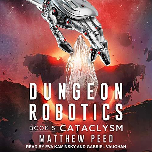 Cataclysm: Dungeon Robotics, Book 5