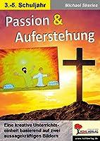 Passion & Auferstehung: Eine kreative Unterrichtseinheit basierend auf zwei aussagekraeftigen Bildern
