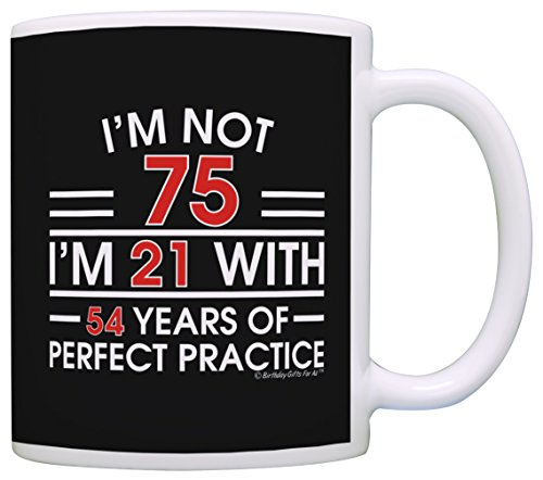 75th Birthday Gifts I'm Not 75 I'm 21 With Practice Funny 75th Birthday Party Supplies 75th Birthday Gag Gift Coffee Mug Tea Cup Black