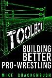 Toolbox: Building Better Pro-Wrestling