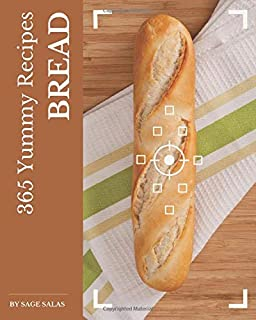 365 Yummy Bread Recipes: Best Yummy Bread Cookbook for Dummies