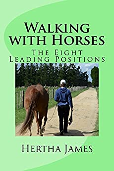 Walking with Horses: The Eight Leading Positions (Life Skills for Horses) by [Hertha James]
