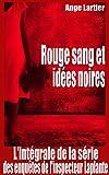 Rouge sang et idées noires: L'intégrale de la série des enquêtes de l'inspecteur Laplante, 4 romans policiers thrillers
