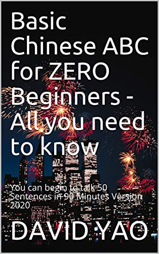 Basic Chinese ABC for ZERO Beginners - All you need  to know: You can begin to talk 50 Sentences in 90 Minutes  Version 2020 (English Edition)