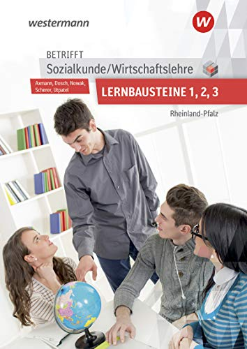 Betrifft Sozialkunde / Wirtschaftslehre - Ausgabe für Rheinland-Pfalz: Lernbausteine 1-3: Lehr- und Arbeitsbuch