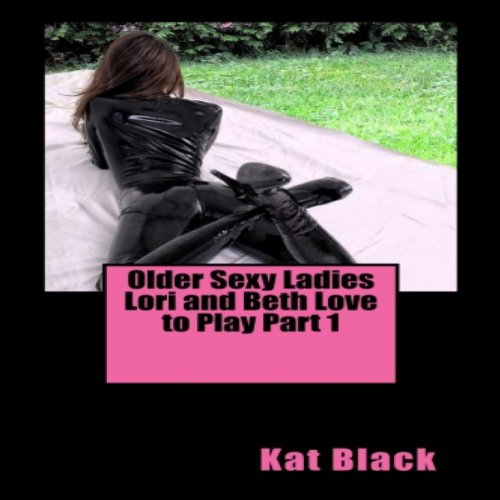 Older Sexy Ladies Lori and Beth Love to Play Part 1 audiobook cover art