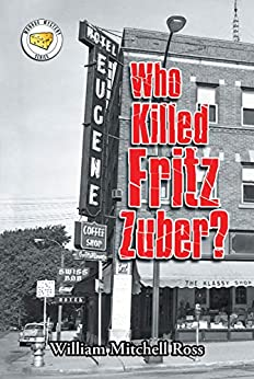 Who Killed Fritz Zuber? by [William Mitchell Ross]