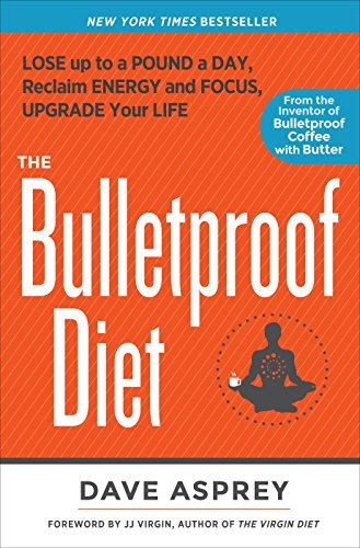 Compare Textbook Prices for The Bulletproof Diet: Lose Up to a Pound a Day, Reclaim Energy and Focus, Upgrade Your Life Reprint Edition ISBN 9781623368388 by Asprey, Dave,Virgin, J. J.