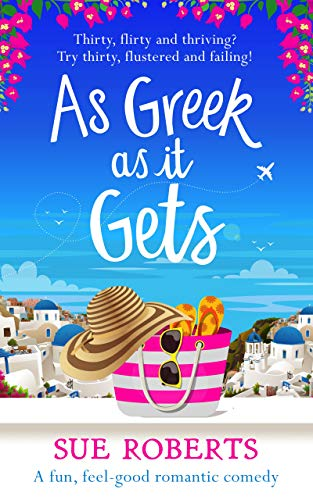 As Greek as It Gets: A fun, feel-good romantic comedy by [Sue Roberts]