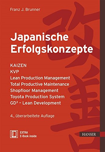 Japanische Erfolgskonzepte: KAIZEN, KVP, Lean Production Management, Total Productive Maintenance Shopfloor Management, Toyota Production System, GD³ - Lean Development (Praxisreihe Qualität)
