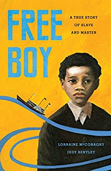 Free Boy: A True Story of Slave and Master (V. Ethel Willis White Books) by [Lorraine McConaghy, Judith Bentley]