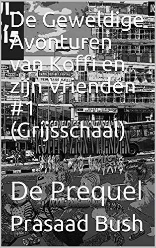 De Geweldige Avonturen van Koffi en zijn Vrienden #1 (Grijsschaal): De Prequel (Dutch Edition)