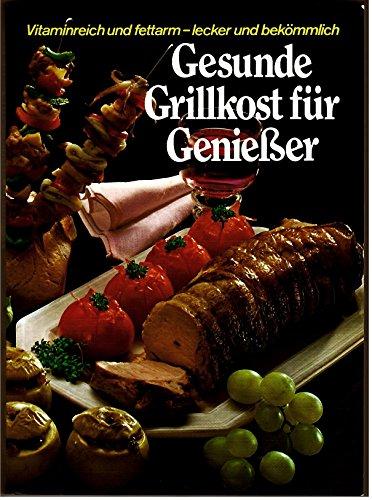 Gesunde Grillkost fuer Genießer . über 220 Grill-Rezepte fuer den Elektro-Grill.Jedes Rezept mit genauen Kalorienangaben