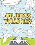 Objetos Voladores: Libro para Colorear para Niños 3-9 Años | Aviones, Drones, Globos de Aire Caliente, Cohetes, Naves Espaciales, Zepelín y más.