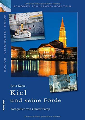 Schönes Schleswig-Holstein: Kultur - Geschichte - Natur: Kiel und seine Förde: Eine Urlaubsregion an der Ostsee