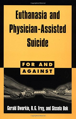 Euthanasia and Assisted Suicide (For and Against)