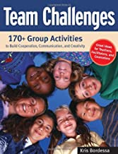 Team Challenges: 170+ Group Activities to Build Cooperation, Communication, and Creativity