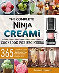 The Complete Ninja CREAMi Cookbook for Beginners: 365-Day Tasty Ice Creams, Ice Cream Mix-Ins, Shakes, Sorbets, and Smoothies Recipes for Beginners and Advanced Users