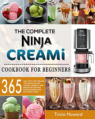 The Complete Ninja CREAMi Cookbook for Beginners: 365-Day Tasty Ice Creams, Ice Cream Mix-Ins,...