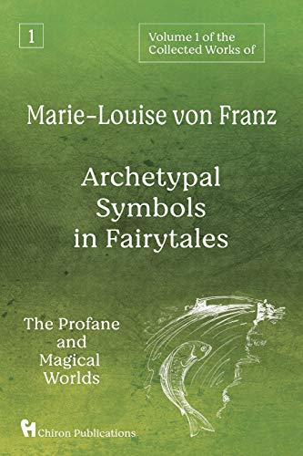 Volume 1 of the Collected Works of Marie-Louise von Franz: Archetypal Symbols in Fairytales: The Profane and Magical Worlds