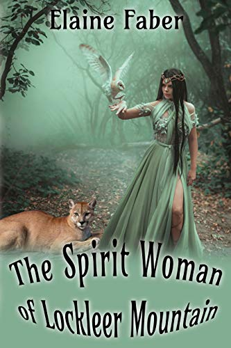 The Spirit Woman of Lockleer Mountain by [Elaine Faber]