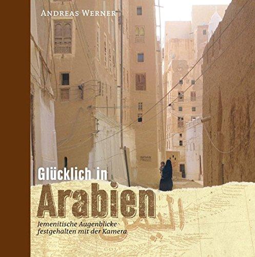 Orient-Bibliothek / Glücklich in Arabien: Fotografische Impressionen aus dem Jemen