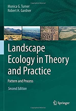 Landscape Ecology in Theory and Practice: Pattern and Process by Monica G. Turner Robert H. Gardner(2015-11-03)