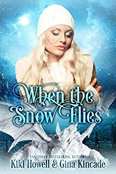 When The Snow Flies: A Dragon Shapeshifter Paranormal Romance by [Kiki Howell, Gina Kincade]