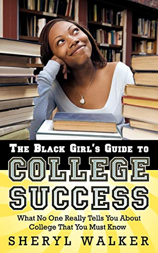 The Black Girls Guide To College Success What No One Really Tells You About College That You Must Know