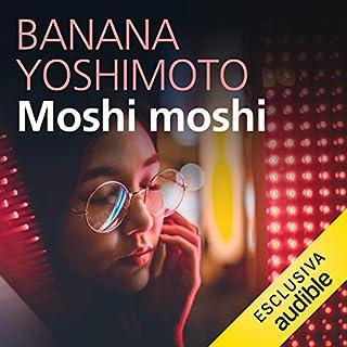 Moshi moshi                   Di:                                                                                                                                 Banana Yoshimoto                               Letto da:                                                                                                                                 Marianna Jensen                      Durata:  6 ore e 10 min     74 recensioni     Totali 4,1
