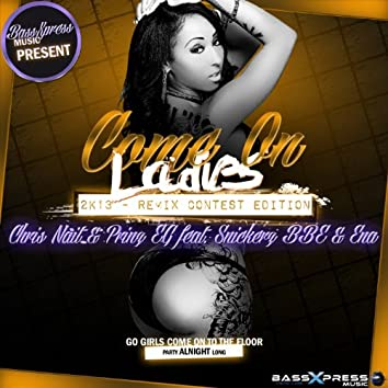 Come On Ladies 2k13 (feat. Snickerz BBE, Ena) [Remix Contest Edition]