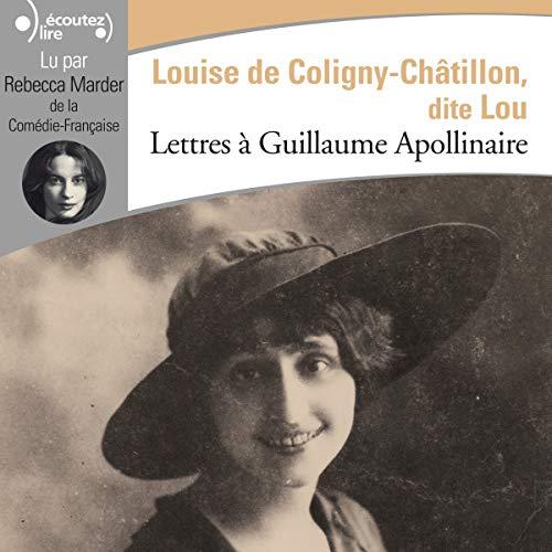 Lettres à Guillaume Apollinaire                   De :                                                                                                                                 Louise de Coligny-Châtillon                               Lu par :                                                                                                                                 Rebecca Marder                      Durée : 1 h et 15 min     2 notations     Global 5,0