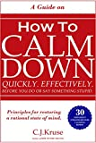 ANGER MANAGEMENT: HOW TO CALM DOWN: Quickly. Effectively. Before You Do Or Say