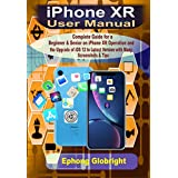 iPhone XR User Manual: Complete Guide for a Beginner & Senior on iPhone XR Operation and the Upgrade of iOS 12 to Latest Version with Many Screenshots & Tips (English Edition)