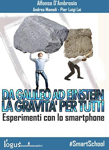 Da Galileo ad Einstein: la Gravità per tutti: Esperimenti con lo smartphone (#SmartSchool Vol. 1) (Italian Edition)