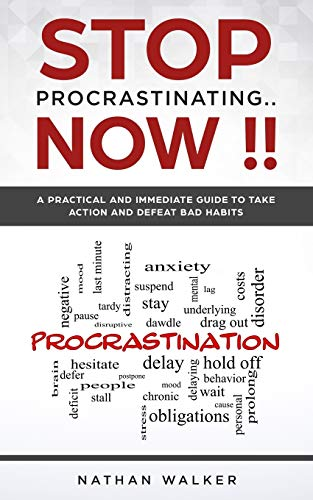 Book: STOP PROCRASTINATING ...NOW !! - A practical and immediate guide to take action and defeat bad habits by Nathan Walker