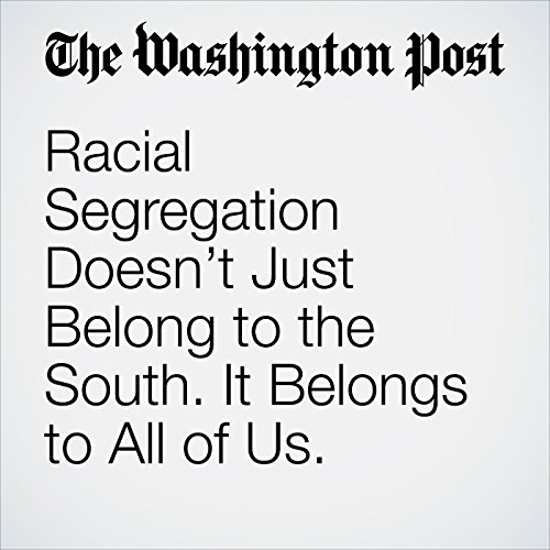 Racial Segregation Doesn't Just Belong to the South. It Belongs to All of Us. audiobook cover art