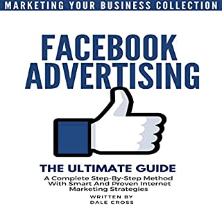 Facebook Advertising The Ultimate Guide: A Complete Step-by-Step Method with Smart and Proven Internet Marketing Strategies     Marketing Your Business Collection              By:                                                                                                                                 Dale Cross                               Narrated by:                                                                                                                                 Brian Housewert                      Length: 3 hrs and 22 mins     27 ratings     Overall 4.6