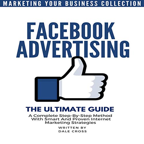 Facebook Advertising The Ultimate Guide: A Complete Step-by-Step Method with Smart and Proven Internet Marketing Strategies cover art