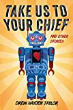 Take Us to Your Chief: And Other Stories: Classic Science-Fiction with a Contemporary First Nations Outlook - Drew Hayden Taylor