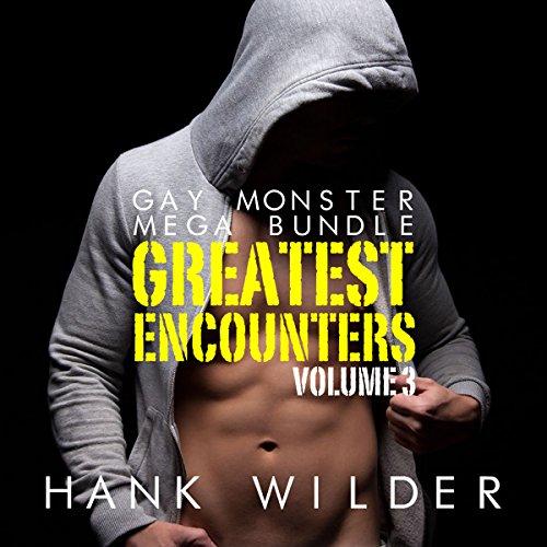 Gay Monster Mega Bundle: Greatest Encounters, Vol. 3 audiobook cover art