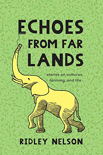 Echoes from Far Lands: Stories on Cultures, Farming, and Life by [Ridley Nelson]