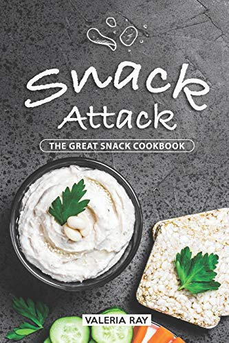 Snack Attack: The Great Snack Cookbook